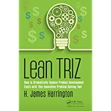 Lean TRIZ: How to Dramatically Reduce Product-Development Costs with This Innovative Problem-Solving Tool