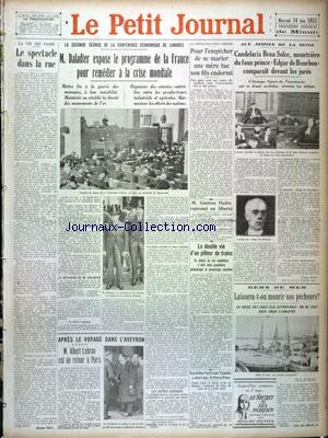 PETIT JOURNAL (LE) [No 25717] du 14/06/1933 - CONFERENCE ECONOMIQUE DE LONDRES - DALADIER EXPOSE LE PROGRAMME DE LA FRANCE - GASTON HULIN REPREND SA LIBERTE - CANDELARIA BRAU SOLER - MEURTRIERE DU FAUX PRINCE EDGAR DE BOURBON - COMPARAIT DEVANT LES JURES - GENS DE MER - LA CRISE EST CHEZ EUX EFFROYABLE