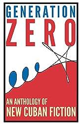 Generation Zero: An Anthology of New Cuban Fiction