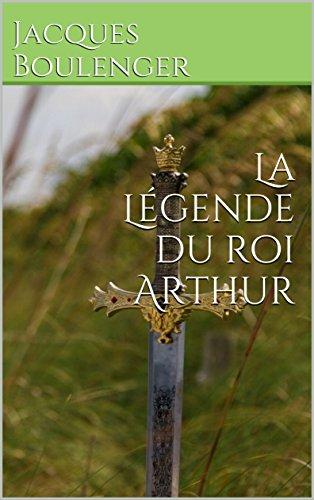 La Légende du roi Arthur (Intégrale): Tomes I, II, III, IV par Jacques Boulenger