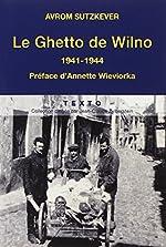 Le Ghetto de Wilno - 1941-1944 d'Avrom Sutzkever