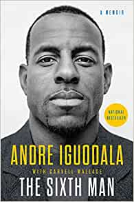 Amazon Fr The Sixth Man A Memoir Andre Iguodala Livres