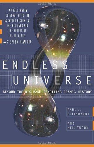Endless Universe: Beyond the Big Bang -- Rewriting Cosmic History by Paul J. Steinhardt (Jun 3 2008)