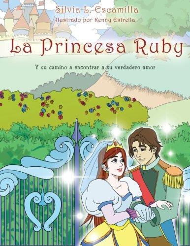 La Princesa Ruby: Y Su Camino a Encontrar a Su Verdadero Amor par Silvia L. Escamilla
