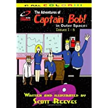 The Adventures of Captain Bob in Outer Space: Issues 1 - 6 by Scott Reeves (2012-11-17)