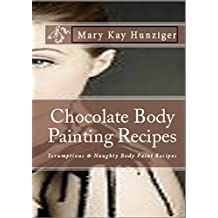 Chocolate Body Painting Recipes: Scrumptious & Naughty Body Paint Recipes (Naughty Recipes Series Book 1) (English Edition)