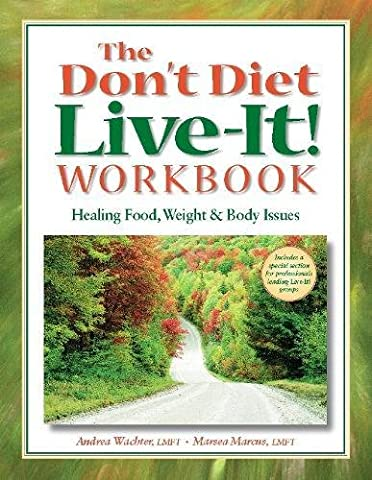 The Don't Diet, Live-It! Workbook: Healing Food, Weight, and Body Issues