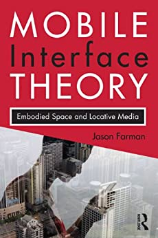 Mobile Interface Theory: Embodied Space and Locative media di [Farman, Jason]