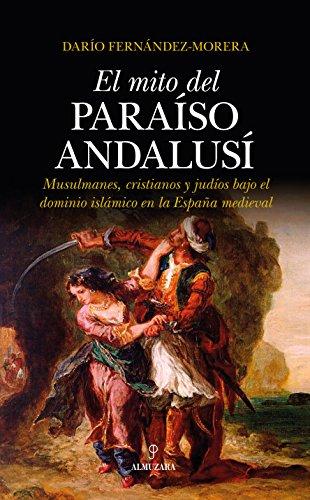 MITO DEL PARAÍSO ANDALUSÍ, EL (Al  Ándalus) por Darío Fernández-Morera