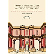 Roman Imperialism and Civic Patronage: Form, Meaning, and Ideology in Monumental Fountain Complexes