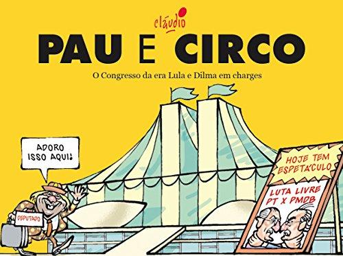 Pau e Circo (Humor da Era Lula Livro 5) (Portuguese Edition) por Cláudio de Oliveira
