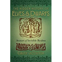 The Hidden History of Elves and Dwarfs: Avatars of Invisible Realms (English Edition)