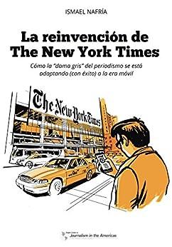 La reinvención de The New York Times: Cómo la 'dama gris' del periodismo se está adaptando (con éxito) a la era móvil de [Nafría, Ismael]