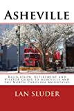 Asheville: Relocation, Retirement and Visitor Guide to Asheville and the North Carolina Mountains by Lan Sluder (2015-03-13)