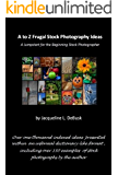 A to Z Frugal Stock Photography Ideas: A Jump Start for the Beginning Stock Photographer