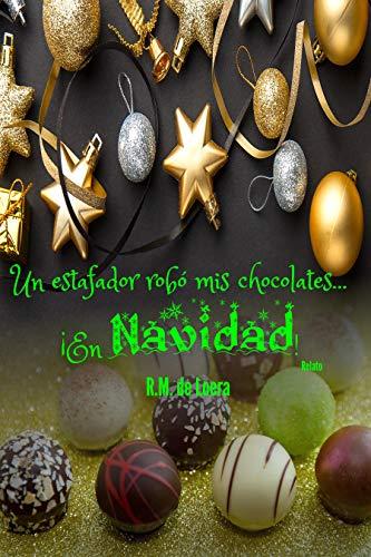 Un estafador robó mis chocolates... ¡En Navidad! por R.M. de Loera