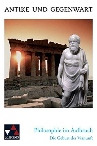 Antike und Gegenwart / Lateinische Texte zur Erschließung europäischer Kultur: Philosophie im Aufbruch: Die Geburt der Vernunft