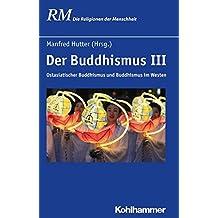 Der Buddhismus III: Ostasiatischer Buddhismus und Buddhismus im Westen (Die Religionen der Menschheit)