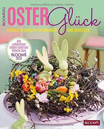 Osterglück - Florale Dekoideen für drinnen und draußen