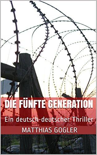 DIE FÜNFTE GENERATION: Ein deutsch-deutscher Thriller