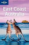 East Coast Australia (Lonely Planet East Coast Australia) - Ryan Ver Berkmoes, Peter Dragicevich, Justin Flynn, Ryan Ver Berkmoes