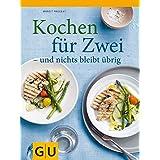 Kochen für zwei - und nichts bleibt übrig (GU Themenkochbuch)