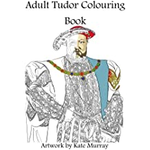 Tudor Colouring Book: Volume 1 (Historical Colouring Books)