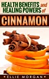 Cinnamon: Health Benefits and Healing Powers of Cinnamon (Natures Natural Miracle Healers Book 4)