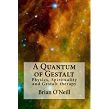 A Quantum of Gestalt: Physics, Spirituality and Gestalt Therapy