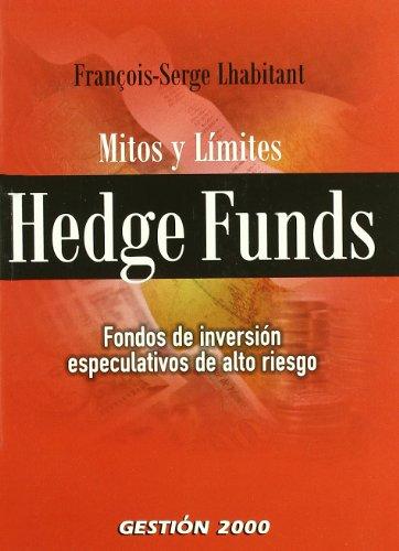 Hedge Funds: Fondos de inversión especulativos de alto riesgo por Fraçois Serge Lhabitant