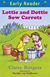 Lottie and Dottie Sow Carrots (Early Reader)