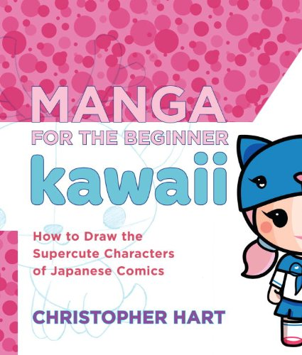 Manga for the Beginner Kawaii: How to Draw the Supercute Characters of Japanese Comics (Christopher Hart's Manga for the Beginner) (English Edition)