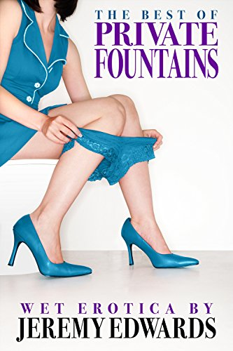 "The Best of ""Private Fountains"": Wet Erotica (English Edition)"