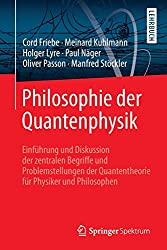 Philosophie der Quantenphysik: Einführung und Diskussion der zentralen Begriffe und Problemstellungen der Quantentheorie für Physiker und Philosophen