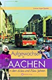 Aufgewachsen in Aachen in den 60er und 70er Jahren