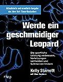Werde ein geschmeidiger Leopard - aktualisierte und erweiterte Ausgabe: Die sportliche Leistung verbessern, Verletzungen vermeiden und Schmerzen lindern