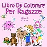 Scarica Libro Libro Da Colorare Per Ragazze Libro 2 Eta 3 Belle immagini come animali unicorni fate sirene principesse cavalli gatti e cani per bambini dai 3 anni in su (PDF,EPUB,MOBI) Online Italiano Gratis