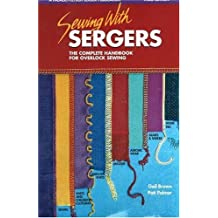 Sewing with Sergers: The Complete Handbook for Overlock Sewing (Serging . . . from