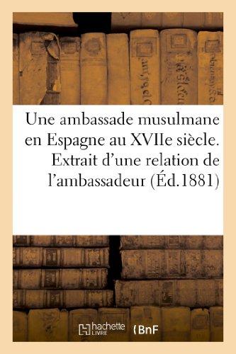 Une ambassade musulmane en Espagne au XVIIe siècle. Extrait d'une relation de l'ambassadeur