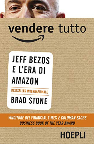 Vendere tutto. Jeff Bezos e l'era di Amazon di Brad Stone