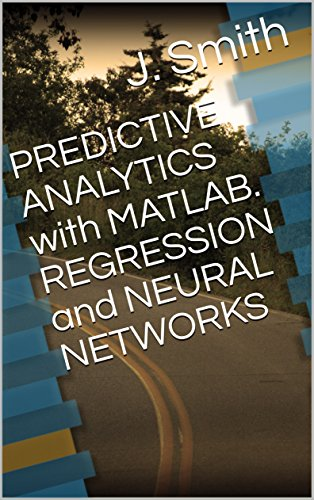 PREDICTIVE ANALYTICS with MATLAB  REGRESSION and NEURAL NETWORKS