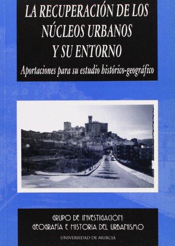 Recuperacion de los Nucleos Urbanos y Su Entorno, La: Aportaciones para su estudio historico-geografico por Dep G I:Geografia E Historia Urb