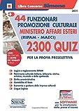 44 funzionari per la promozione culturale Ministero Affari Esteri (Ripam - MAECI). 2300 quiz per la prova preselettiva. Con software di simulazione