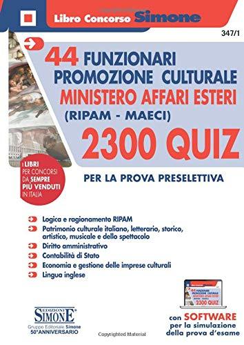 44 funzionari per la promozione culturale Ministero Affari Esteri (Ripam - MAECI). 2300 quiz per la prova preselettiva. Con software di simulazione (Concorsi e abilitazioni)