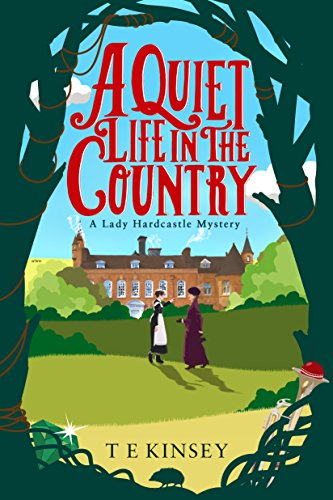 A Quiet Life in the Country (A Lady Hardcastle Mystery Book 1) (English Edition) por T E Kinsey