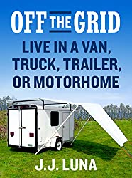 OFF THE GRID: Live in a Van, Truck, Trailer, or Motorhome (English Edition)