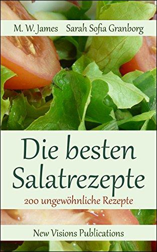 Die besten Salatrezepte: mit mehr als 200 ungewöhnlichen Rezepten
