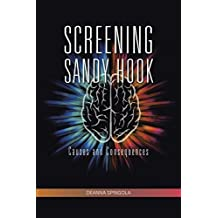 Screening Sandy Hook: Causes and Consequences by Deanna Spingola (2015-02-03)