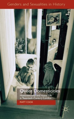 Queer Domesticities: Homosexuality and Home Life in Twentieth-Century London (Genders and Sexualities in History) by Cook, Matt (2014) Hardcover