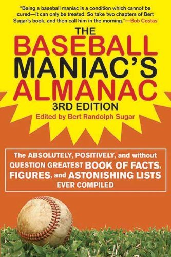 The Baseball Maniac's Almanac: The Absolutely, Positively, and Without Question Greatest Book of Facts, Figures, and Astonishing Lists Ever Compiled ... Almanac: Absolutely, Positively & Without) by Bert Randolph Sugar (Editor), Stuart Shea (Editor) (1-Apr-2012) Paperback